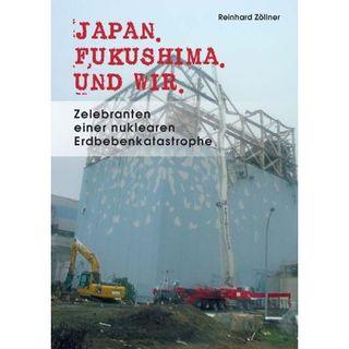 Japan. Fukushima. Und Wir.